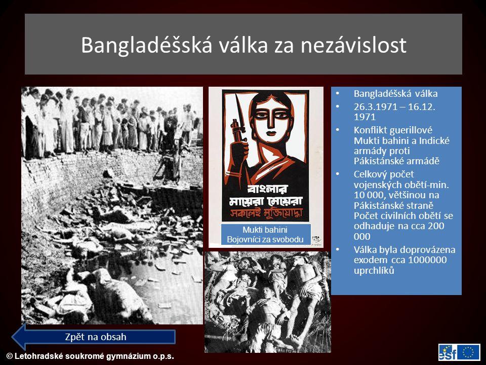 © Letohradské soukromé gymnázium o.p.s. Bangladéšská válka 26.3.1971 – 16.12. 1971 Konflikt guerillové Mukti bahini a Indické armády proti Pákistánské