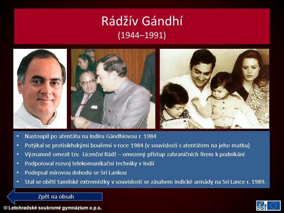 © Letohradské soukromé gymnázium o.p.s. Rádžív Gándhí (1944–1991) Nastoupil po atentátu na Indíru Gándhíovou r. 1984 Potýkal se protisikhskými bouřemi