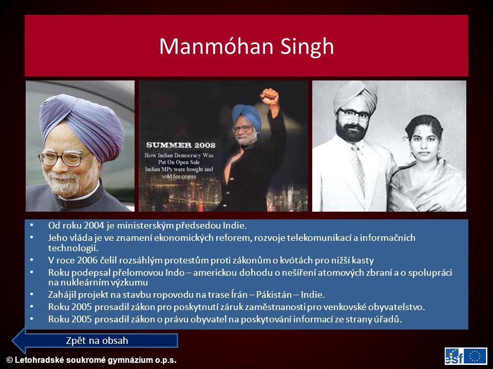 © Letohradské soukromé gymnázium o.p.s. Manmóhan Singh Od roku 2004 je ministerským předsedou Indie. Jeho vláda je ve znamení ekonomických reforem, ro