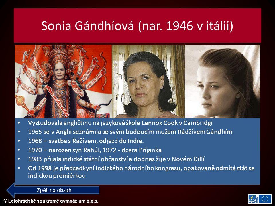 © Letohradské soukromé gymnázium o.p.s. Sonia Gándhíová (nar. 1946 v itálii) Vystudovala angličtinu na jazykové škole Lennox Cook v Cambridgi 1965 se