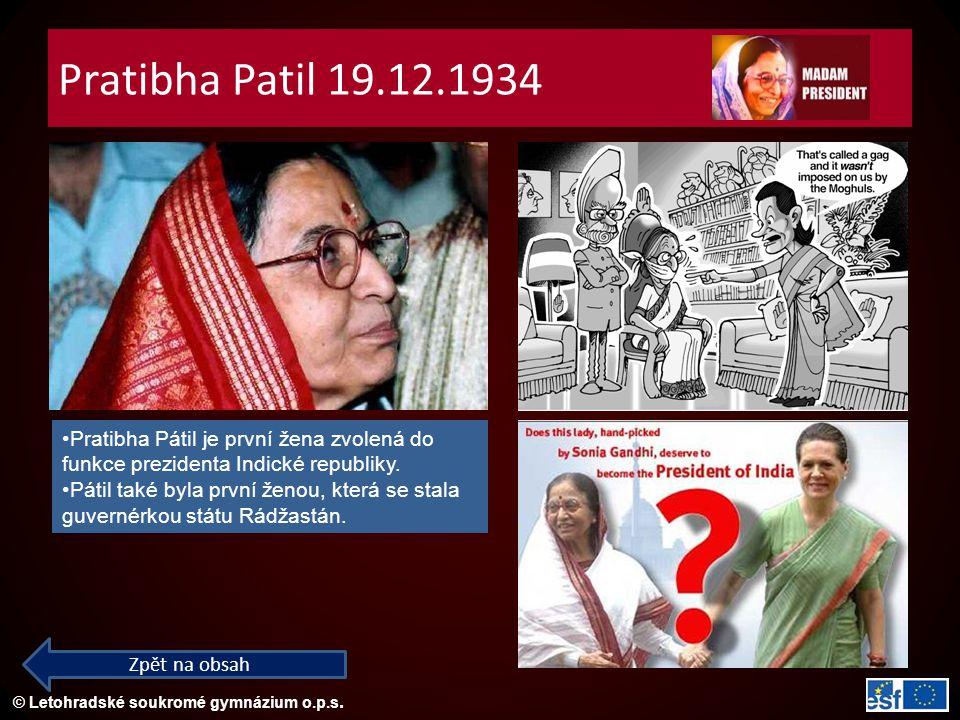 © Letohradské soukromé gymnázium o.p.s. Pratibha Patil 19.12.1934 Zpět na obsah Pratibha Pátil je první žena zvolená do funkce prezidenta Indické repu