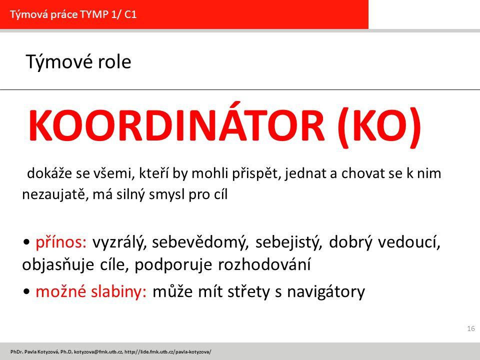 PhDr. Pavla Kotyzová, Ph.D, kotyzova@fmk.utb.cz, http://lide.fmk.utb.cz/pavla-kotyzova/ Týmové role Týmová práce TYMP 1/ C1 KOORDINÁTOR (KO) dokáže se