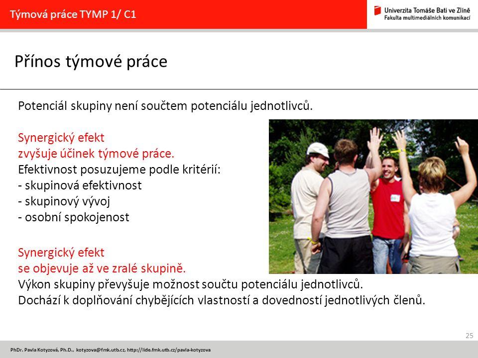 25 PhDr. Pavla Kotyzová, Ph.D., kotyzova@fmk.utb.cz, http://lide.fmk.utb.cz/pavla-kotyzova Přínos týmové práce Týmová práce TYMP 1/ C1 Potenciál skupi