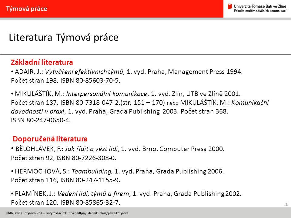 26 PhDr. Pavla Kotyzová, Ph.D., kotyzova@fmk.utb.cz, http://lide.fmk.utb.cz/pavla-kotyzova Literatura Týmová práce Týmová práce Základní literatura AD