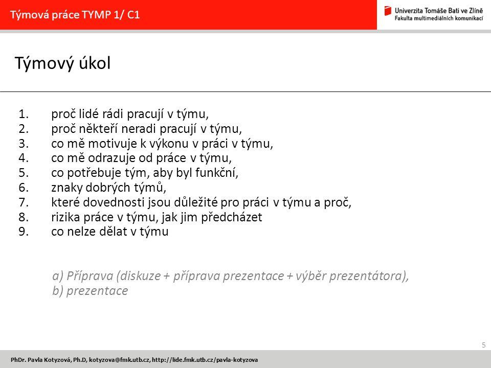 5 PhDr. Pavla Kotyzová, Ph.D, kotyzova@fmk.utb.cz, http://lide.fmk.utb.cz/pavla-kotyzova Týmový úkol Týmová práce TYMP 1/ C1 1.proč lidé rádi pracují