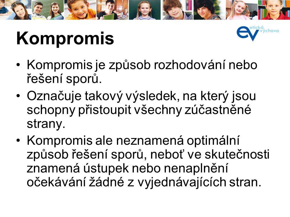 Kompromis Kompromis je způsob rozhodování nebo řešení sporů. Označuje takový výsledek, na který jsou schopny přistoupit všechny zúčastněné strany. Kom
