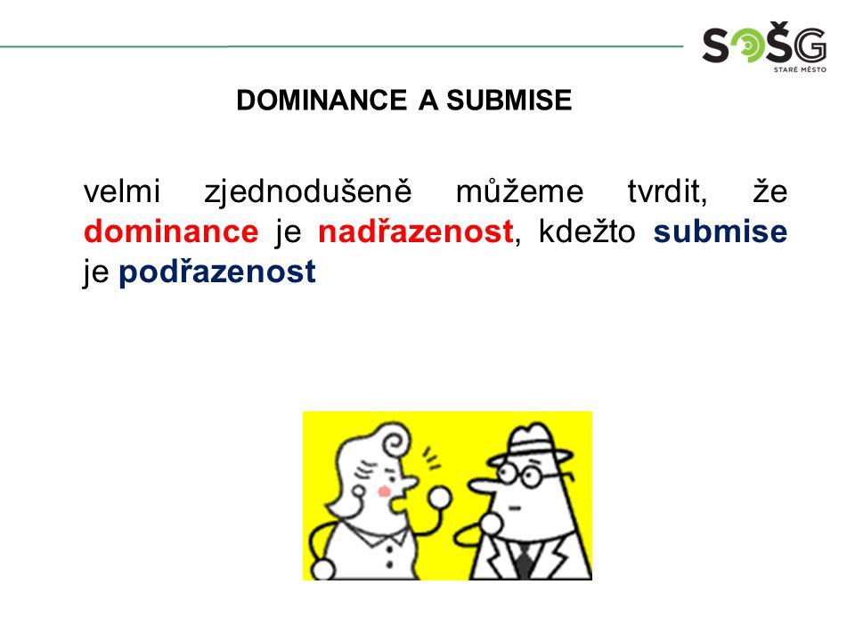 DOMINANCE A SUBMISE velmi zjednodušeně můžeme tvrdit, že dominance je nadřazenost, kdežto submise je podřazenost