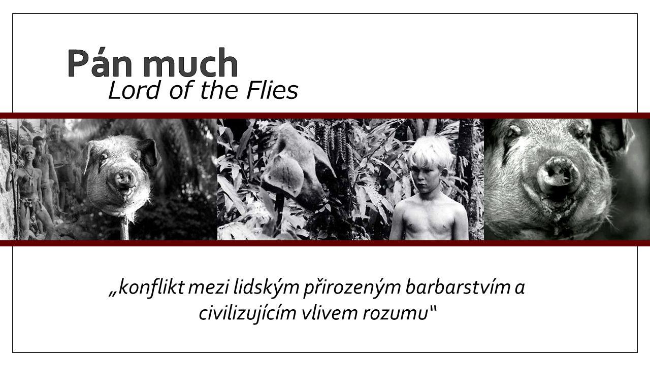 """Lord of the Flies """"konflikt mezi lidským přirozeným barbarstvím a civilizujícím vlivem rozumu"""""""