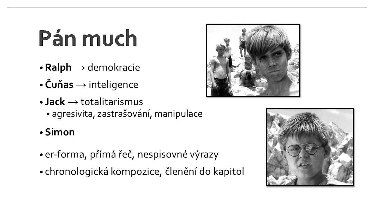 Ralph → demokracie Čuňas → inteligence Jack → totalitarismus agresivita, zastrašování, manipulace Simon er-forma, přímá řeč, nespisovné výrazy chronol