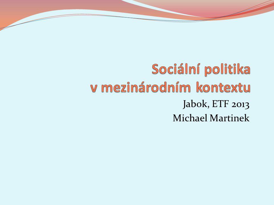 4 Sociální politika v mezinárodním konetextu. Jabok / ETF, 2013. Michael Martinek2
