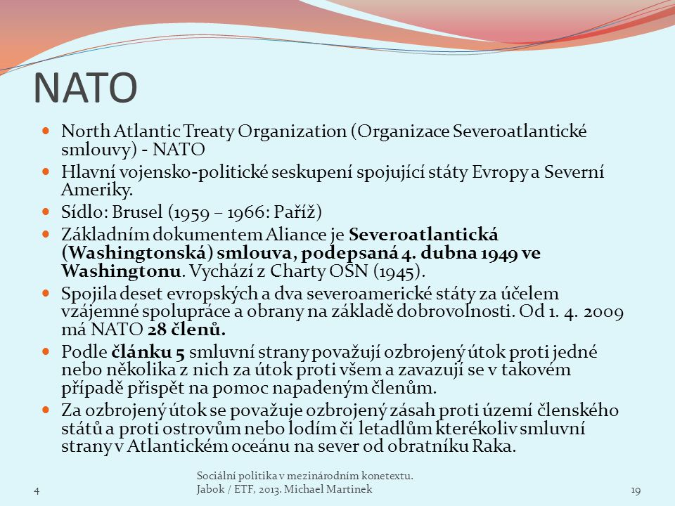 NATO North Atlantic Treaty Organization (Organizace Severoatlantické smlouvy) - NATO Hlavní vojensko-politické seskupení spojující státy Evropy a Seve