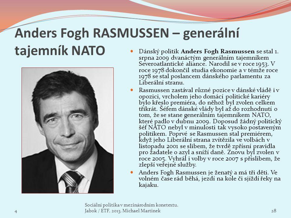 Anders Fogh RASMUSSEN – generální tajemník NATO Dánský politik Anders Fogh Rasmussen se stal 1. srpna 2009 dvanáctým generálním tajemníkem Severoatlan