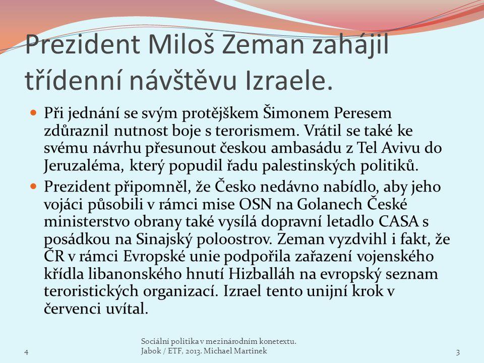 Stěhování ambasád by přicházelo v úvahu až po skončení mírového procesu, reagoval prezident na dotaz zpravodaje iDNES.cz, zdali se stěhováním české ambasády do Jeruzaléma plánuje vyčkat na zrušení rezoluce Rady bezpečnosti OSN číslo 478 (roku 1980 přinesla přesun drtivé většiny zastupitelských úřadů členských států z Jeruzaléma do Tel Avivu, pozn.