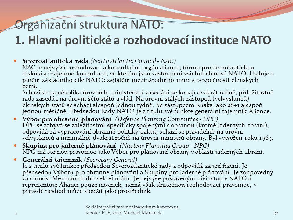 Organizační struktura NATO: 1. Hlavní politické a rozhodovací instituce NATO Severoatlantická rada (North Atlantic Council - NAC) NAC je nejvyšší rozh