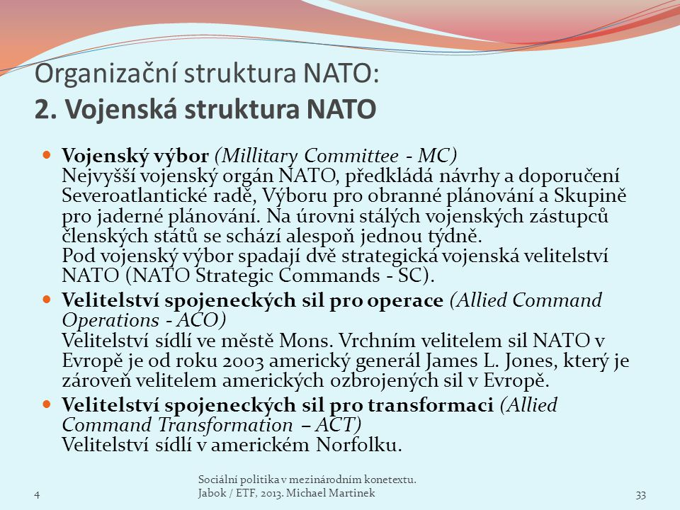 Organizační struktura NATO: 2. Vojenská struktura NATO Vojenský výbor (Millitary Committee - MC) Nejvyšší vojenský orgán NATO, předkládá návrhy a dopo