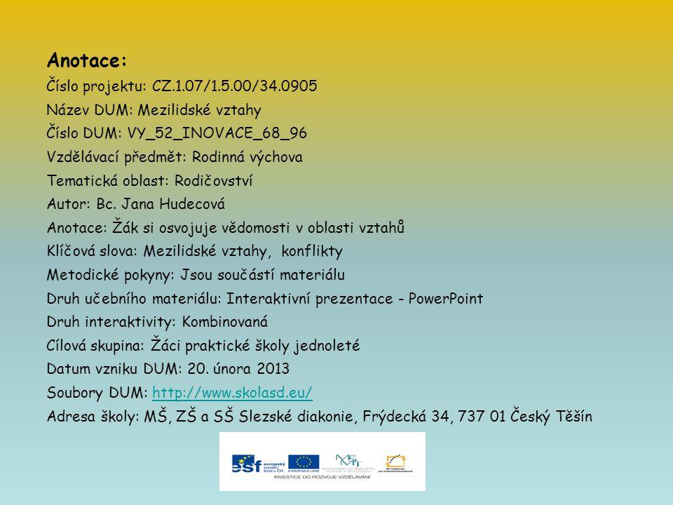 Anotace: Číslo projektu: CZ.1.07/1.5.00/34.0905 Název DUM: Mezilidské vztahy Číslo DUM: VY_52_INOVACE_68_96 Vzdělávací předmět: Rodinná výchova Temati