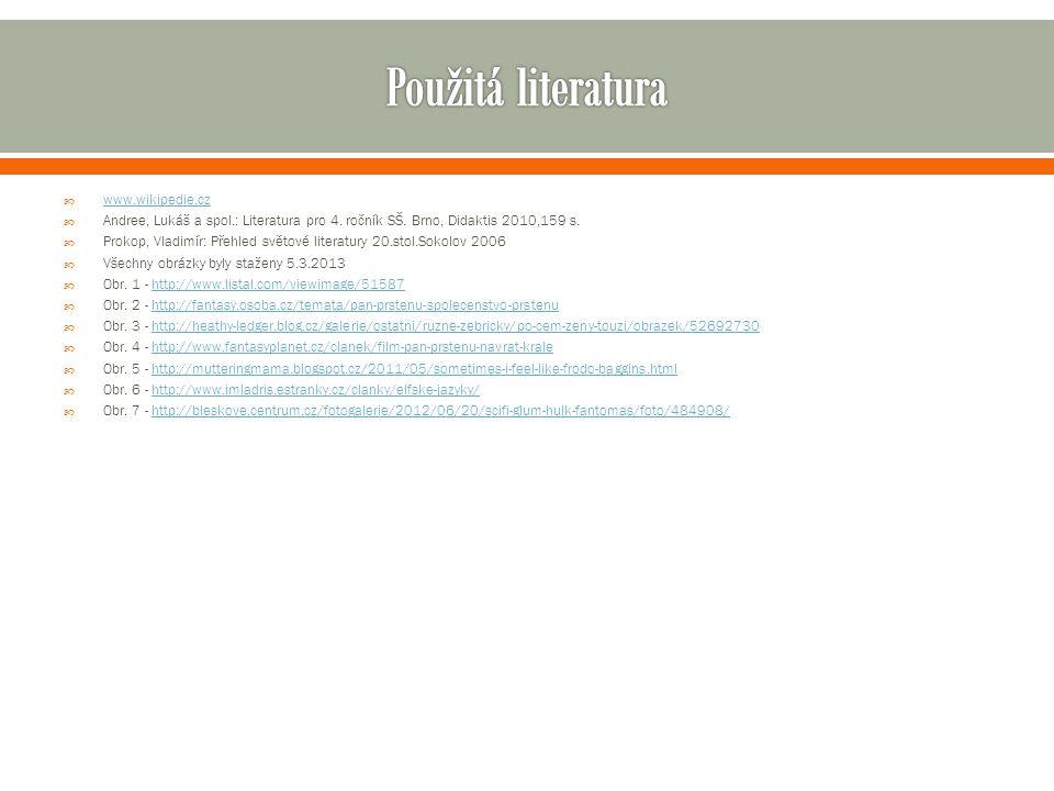  www.wikipedie.cz www.wikipedie.cz  Andree, Lukáš a spol.: Literatura pro 4. ročník SŠ. Brno, Didaktis 2010,159 s.  Prokop, Vladimír: Přehled světo