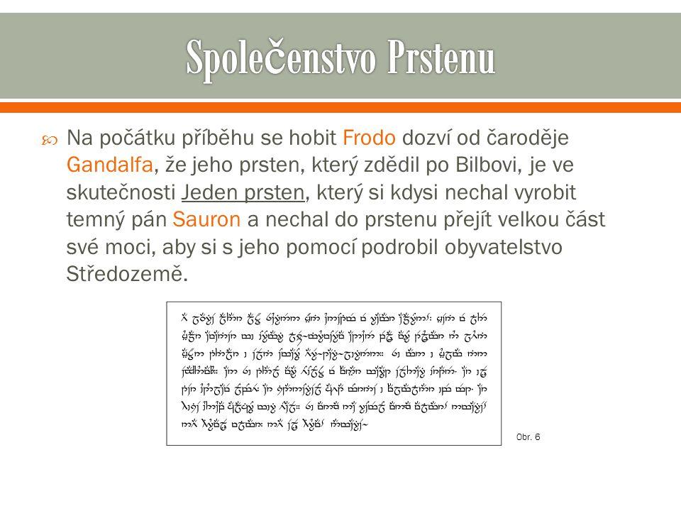  Na počátku příběhu se hobit Frodo dozví od čaroděje Gandalfa, že jeho prsten, který zdědil po Bilbovi, je ve skutečnosti Jeden prsten, který si kdys
