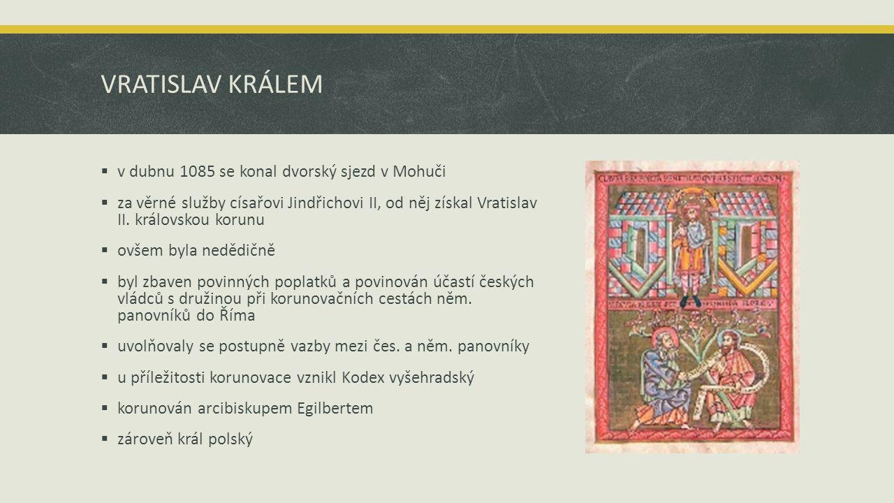 VRATISLAV KRÁLEM  v dubnu 1085 se konal dvorský sjezd v Mohuči  za věrné služby císařovi Jindřichovi II, od něj získal Vratislav II. královskou koru