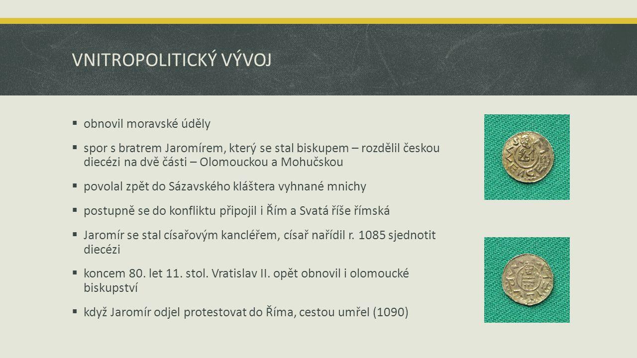 VNITROPOLITICKÝ VÝVOJ  obnovil moravské úděly  spor s bratrem Jaromírem, který se stal biskupem – rozdělil českou diecézi na dvě části – Olomouckou