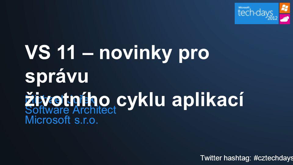 Michael Juřek Software Architect Microsoft s.r.o. VS 11 – novinky pro správu životního cyklu aplikací Twitter hashtag: #cztechdays