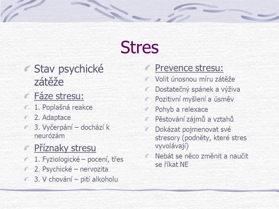 Stres Stav psychické zátěže Fáze stresu: 1. Poplašná reakce 2. Adaptace 3. Vyčerpání – dochází k neurózám Příznaky stresu 1. Fyziologické – pocení, tř