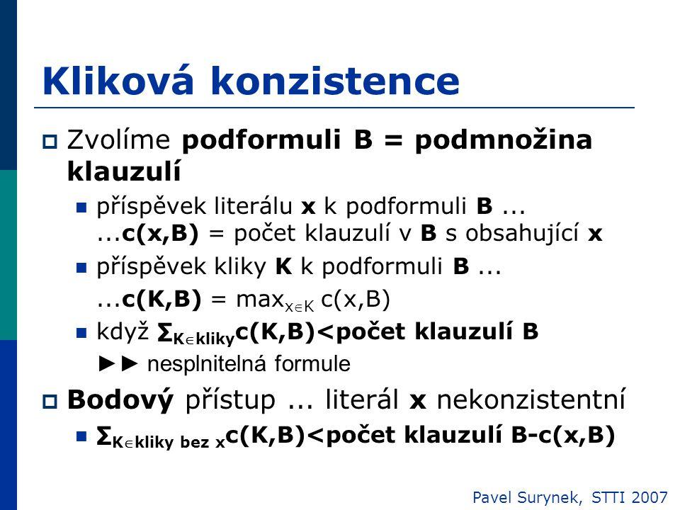 Kliková konzistence  Zvolíme podformuli B = podmnožina klauzulí příspěvek literálu x k podformuli B......c(x,B) = počet klauzulí v B s obsahující x příspěvek kliky K k podformuli B......c(K,B) = max xK c(x,B) když ∑ Kkliky c(K,B)<počet klauzulí B ►► nesplnitelná formule  Bodový přístup...