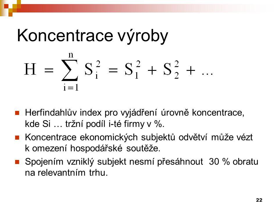 22 Koncentrace výroby Herfindahlův index pro vyjádření úrovně koncentrace, kde Si … tržní podíl i-té firmy v %. Koncentrace ekonomických subjektů odvě