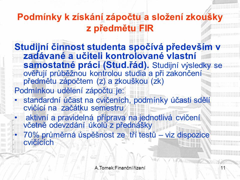 A.Tomek:Finanční řízení11 Podmínky k získání zápočtu a složení zkoušky z předmětu FIR Studijní činnost studenta spočívá především v zadávané a učiteli