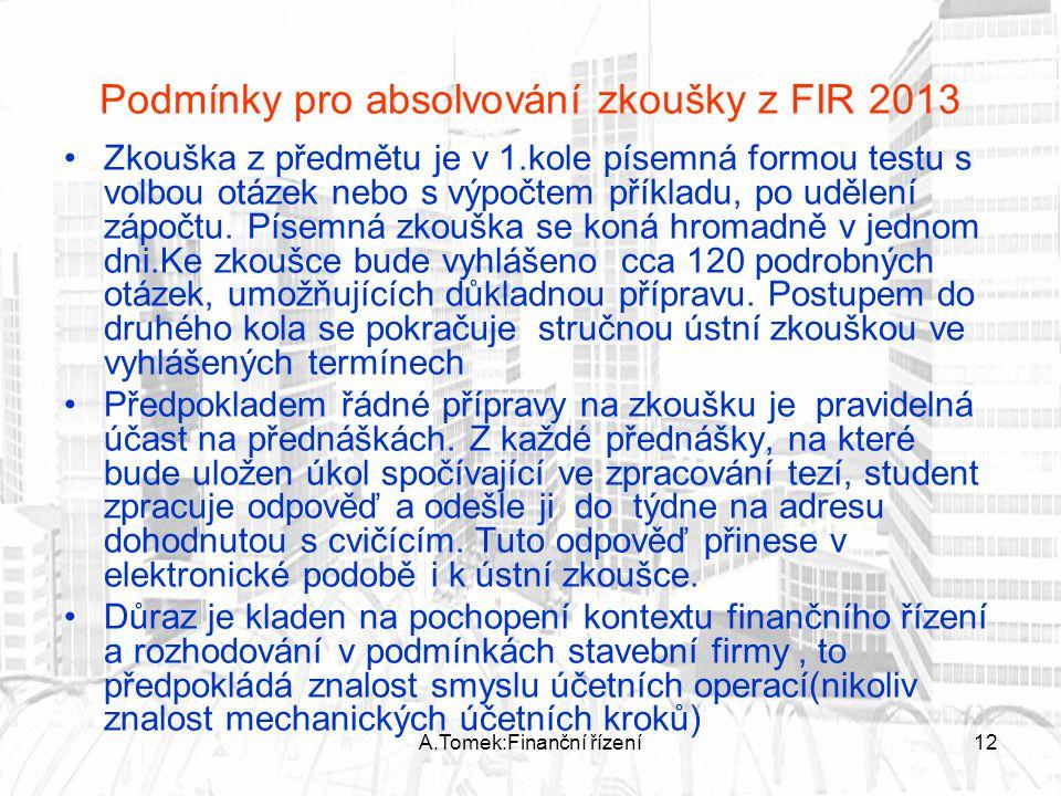 A.Tomek:Finanční řízení12 Podmínky pro absolvování zkoušky z FIR 2013 Zkouška z předmětu je v 1.kole písemná formou testu s volbou otázek nebo s výpoč