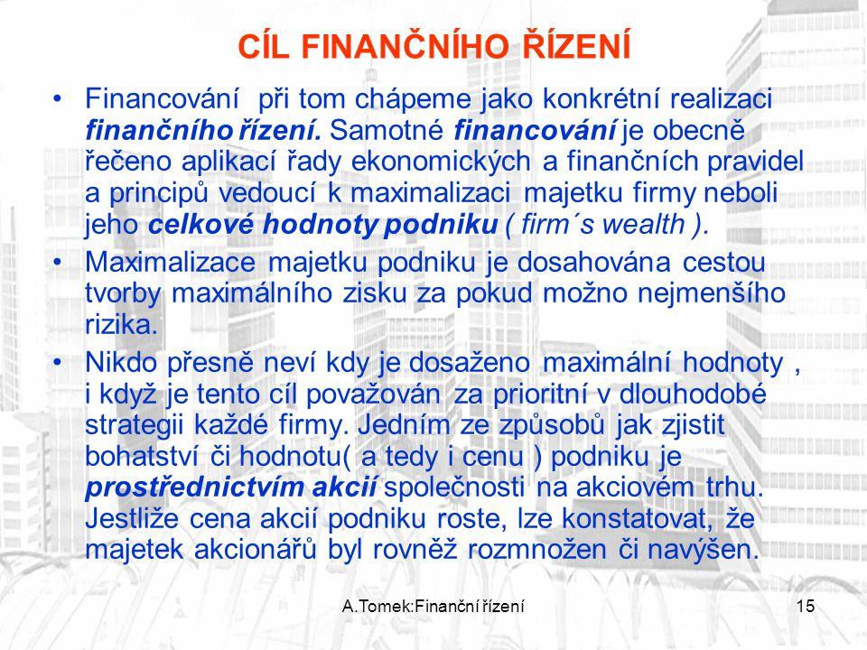 A.Tomek:Finanční řízení15 CÍL FINANČNÍHO ŘÍZENÍ Financování při tom chápeme jako konkrétní realizaci finančního řízení. Samotné financování je obecně