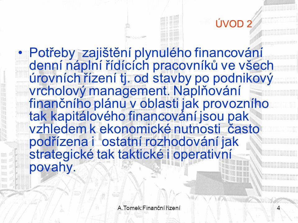 A.Tomek:Finanční řízení4 Potřeby zajištění plynulého financování denní náplní řídících pracovníků ve všech úrovních řízení tj. od stavby po podnikový