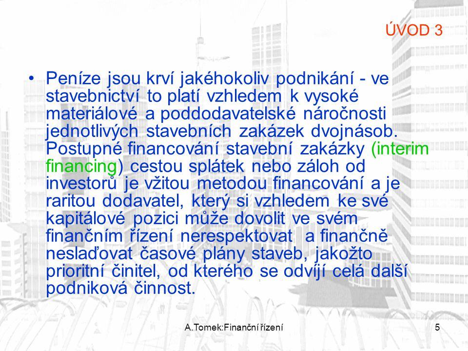 A.Tomek:Finanční řízení5 Peníze jsou krví jakéhokoliv podnikání - ve stavebnictví to platí vzhledem k vysoké materiálové a poddodavatelské náročnosti