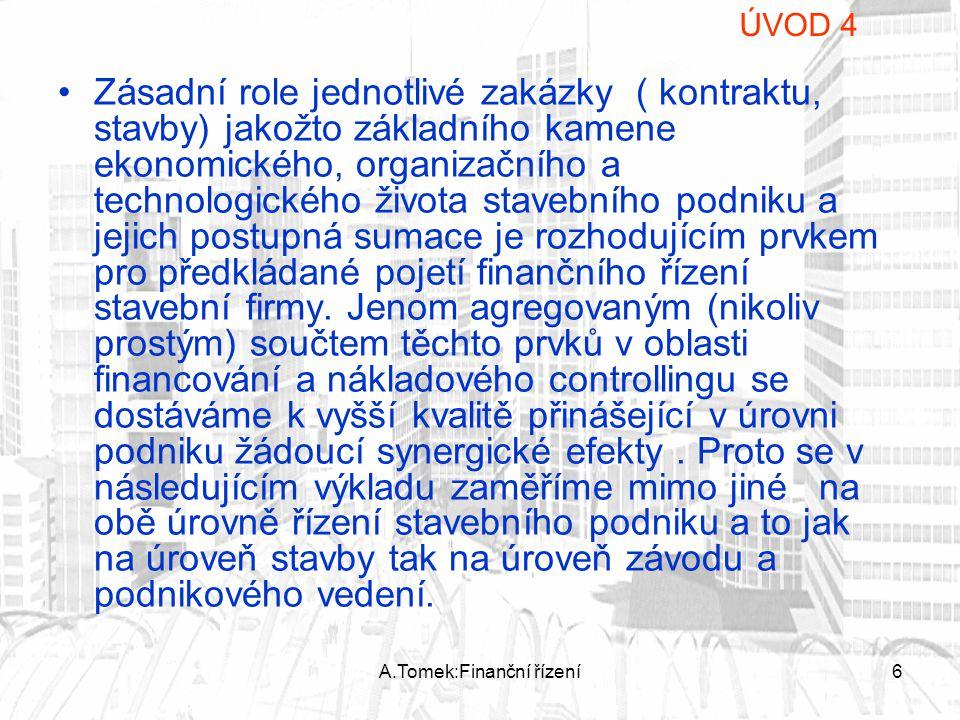 A.Tomek:Finanční řízení6 Zásadní role jednotlivé zakázky ( kontraktu, stavby) jakožto základního kamene ekonomického, organizačního a technologického
