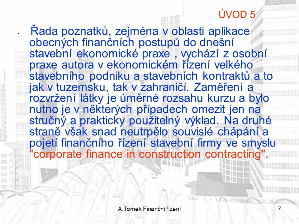 A.Tomek:Finanční řízení7 Řada poznatků, zejména v oblasti aplikace obecných finančních postupů do dnešní stavební ekonomické praxe, vychází z osobní p