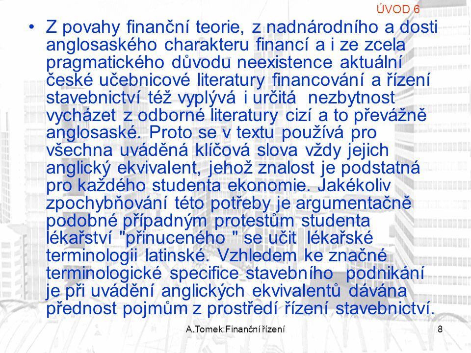 A.Tomek:Finanční řízení8 Z povahy finanční teorie, z nadnárodního a dosti anglosaského charakteru financí a i ze zcela pragmatického důvodu neexistenc