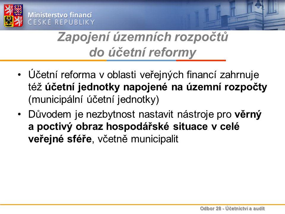 Odbor 28 - Účetnictví a audit Zapojení územních rozpočtů do účetní reformy Účetní reforma v oblasti veřejných financí zahrnuje též účetní jednotky nap