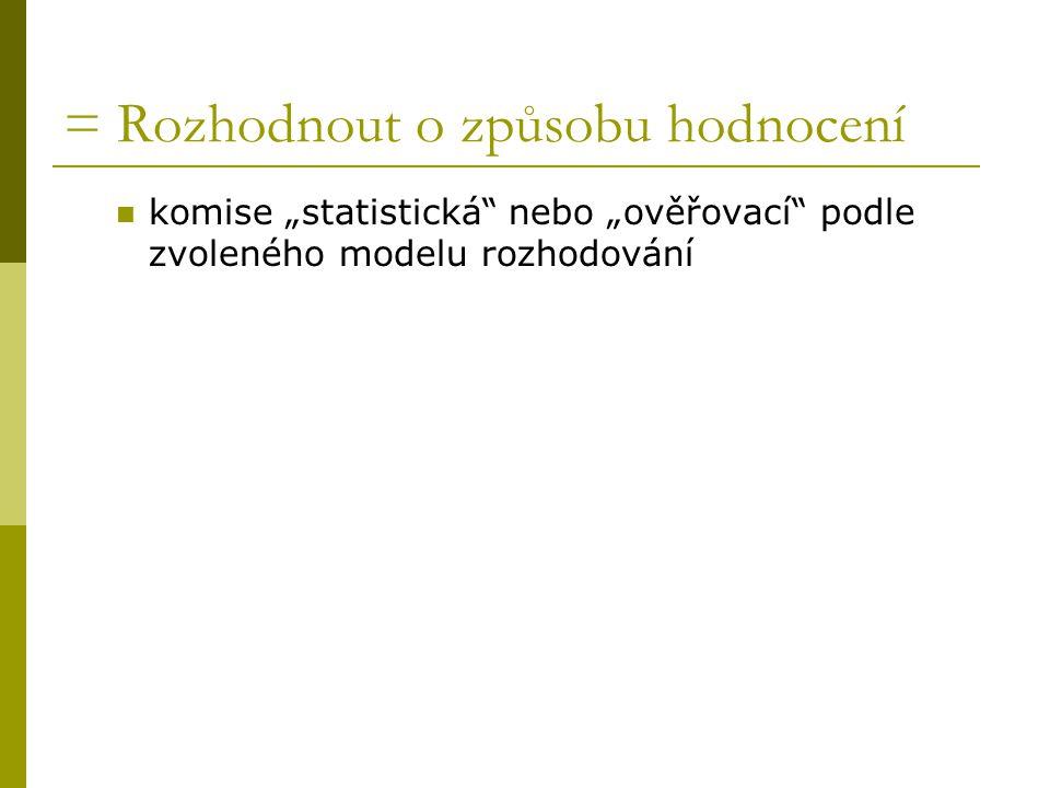 """= Rozhodnout o způsobu hodnocení komise """"statistická nebo """"ověřovací podle zvoleného modelu rozhodování"""