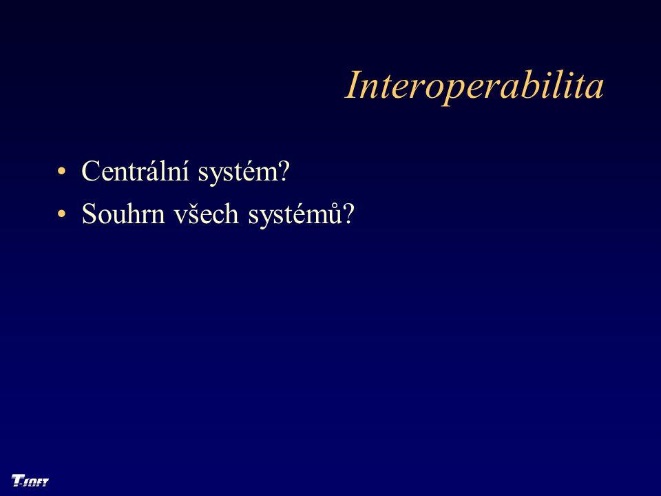 Interoperabilita Centrální systém? Souhrn všech systémů?