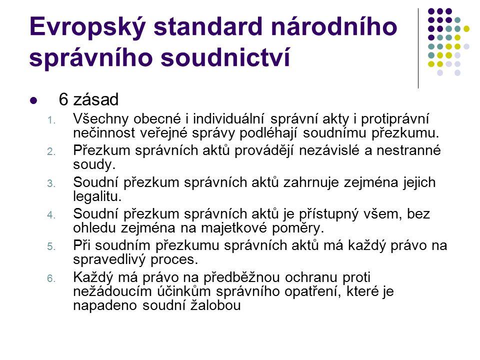 Evropský standard národního správního soudnictví 6 zásad 1. Všechny obecné i individuální správní akty i protiprávní nečinnost veřejné správy podléhaj
