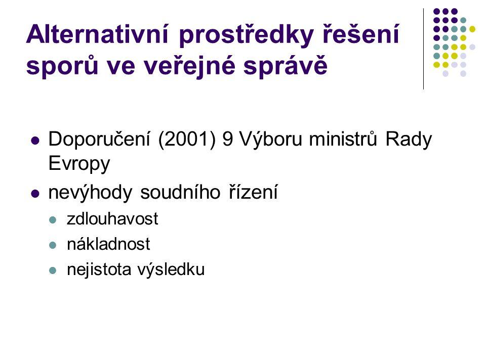 Alternativní prostředky řešení sporů ve veřejné správě Doporučení (2001) 9 Výboru ministrů Rady Evropy nevýhody soudního řízení zdlouhavost nákladnost