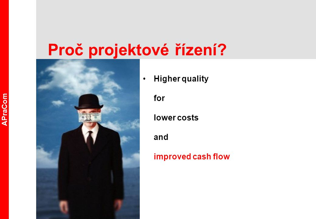 Proč projektové řízení APraCom Higher quality for lower costs and improved cash flow