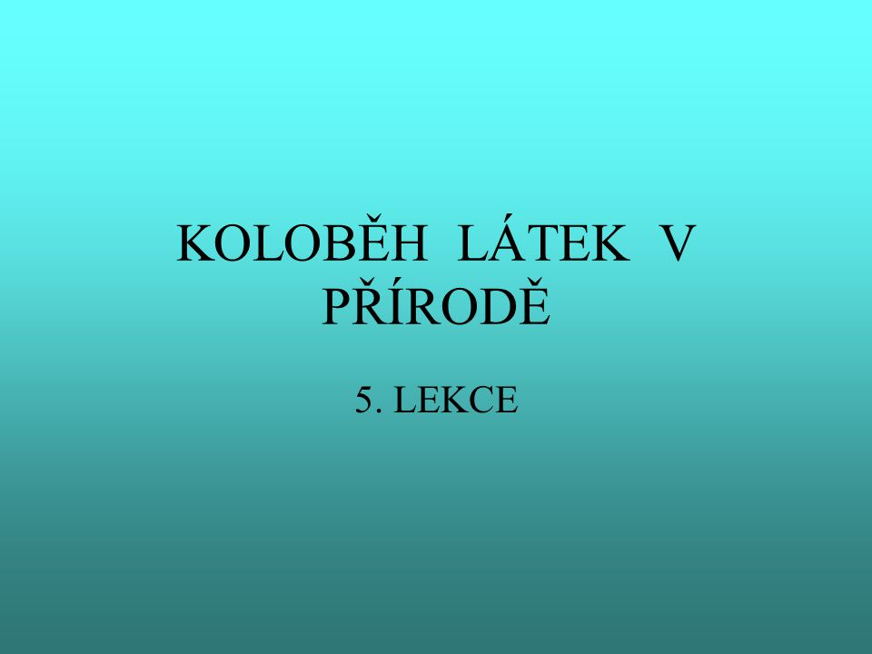 KOLOBĚH LÁTEK V PŘÍRODĚ 5. LEKCE