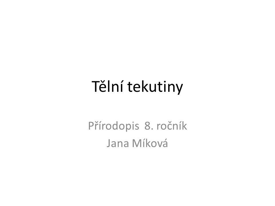 Tělní tekutiny Přírodopis 8. ročník Jana Míková