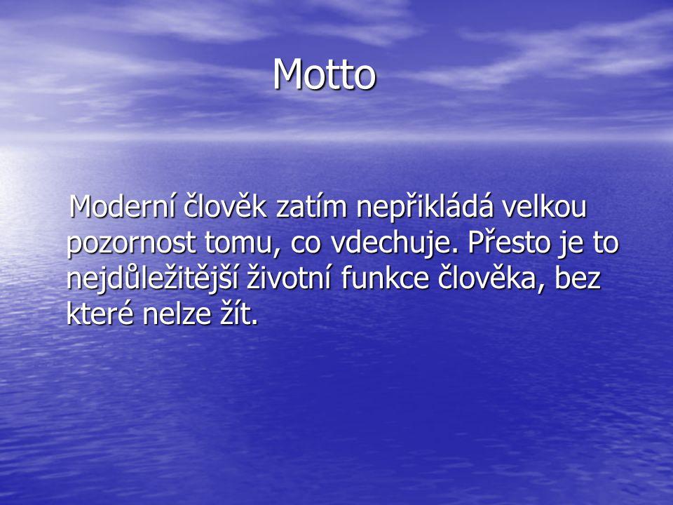 Motto Motto Moderní člověk zatím nepřikládá velkou pozornost tomu, co vdechuje. Přesto je to nejdůležitější životní funkce člověka, bez které nelze ží