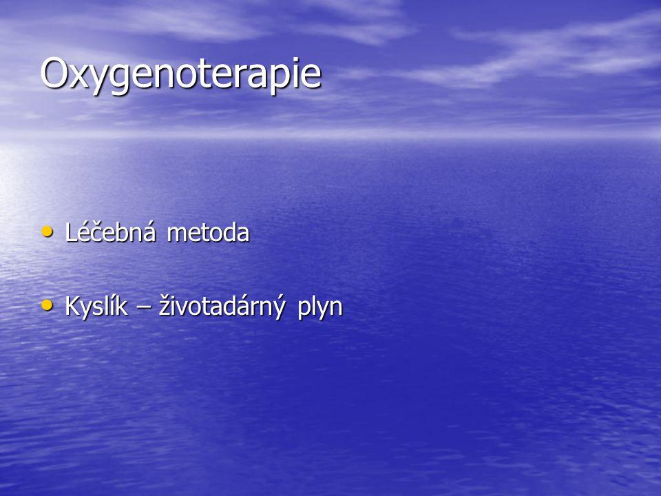 Cíl podání Udržení parciálního tlaku kyslíku Udržení parciálního tlaku kyslíku nad 50 torr nad 50 torr Dostatečné zásobování organismu Dostatečné zásobování organismu kyslíkem kyslíkem