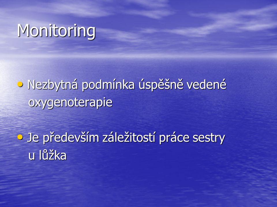 Monitoring Nezbytná podmínka úspěšně vedené Nezbytná podmínka úspěšně vedené oxygenoterapie oxygenoterapie Je především záležitostí práce sestry Je př