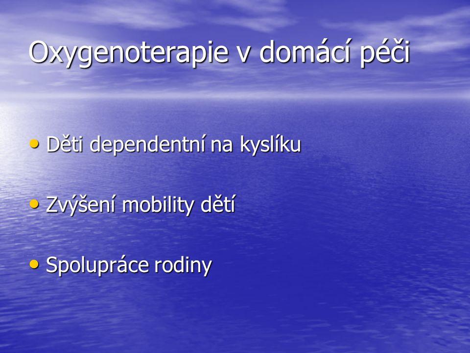 Oxygenoterapie v domácí péči Děti dependentní na kyslíku Děti dependentní na kyslíku Zvýšení mobility dětí Zvýšení mobility dětí Spolupráce rodiny Spo