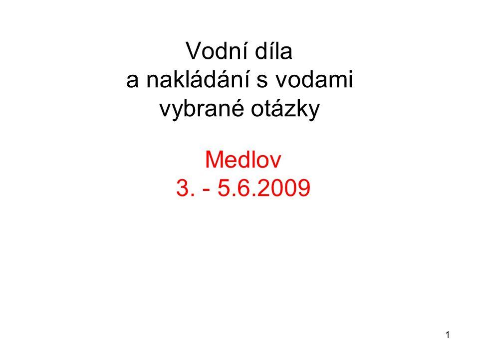 1 Vodní díla a nakládání s vodami vybrané otázky Medlov 3. - 5.6.2009