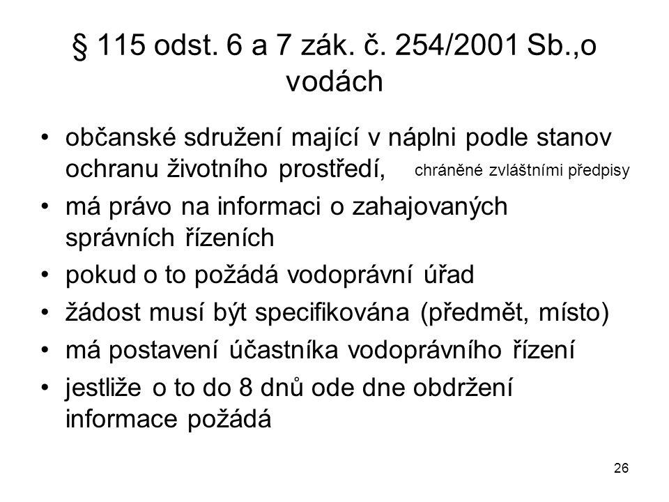 26 § 115 odst. 6 a 7 zák. č. 254/2001 Sb.,o vodách občanské sdružení mající v náplni podle stanov ochranu životního prostředí, má právo na informaci o